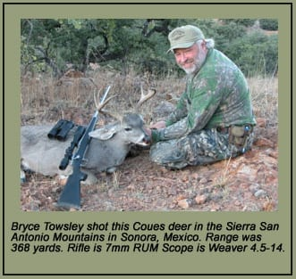 Bryce Towsley used a 7mm RUM rifle with a Weaver 4.5-14 scope to shoot this Coues deer at 368 years in the Sierra San Antonio Mountains